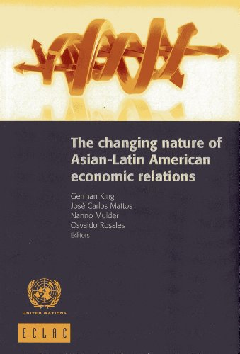 The Changing Nature of Asian-Latin American Economic Relations (Libros De La Cepal): United Nations