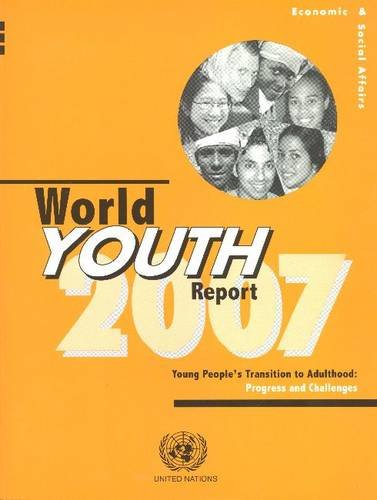 World youth report 2007: young people's transition to adulthood, progress and challenges: ...