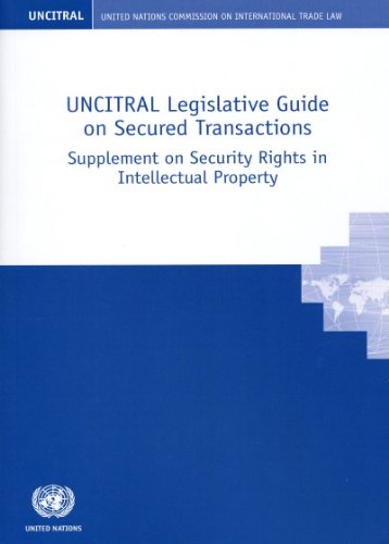 Uncitral Legislative Guide on Secured Transaction: Supplement on Security Rights in Intellectual ...
