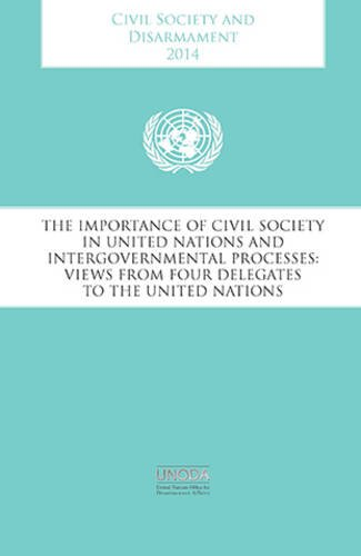 9789211423037: Civil Society And Disarmament 2014: The Importance Of Civil Society In United Nations And Intergovernmental Processes