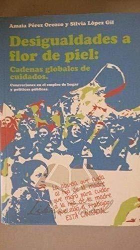 9789213270097: Desigualdades a Flor de Piel: Cadenas Globales de Cuidados - Concreciones En El Empleo de Hogar y Articulaciones Politicas