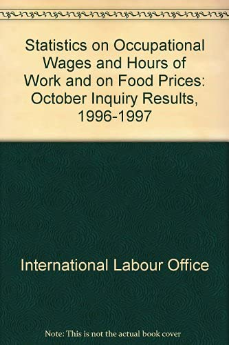 9789220073568: Statistics on Occupational Wages and Hours of Work and on Food Prices: October Inquiry Results, 1996-1997 (English, French and Spanish Edition)