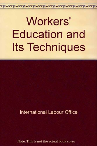 Workers' Education and Its Techniques: International Labour Office