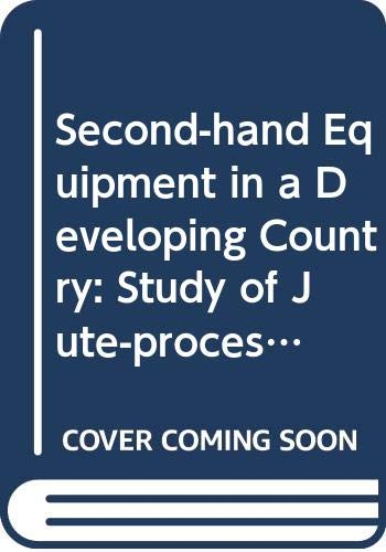 Second-hand Equipment in a Developing Country: A Study of Jute-Processing in Kenya (9221011917) by Charles Cooper; Raphael Kaplinsky; R. Turner