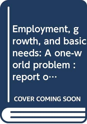 9789221015109: Employment, growth, and basic needs: A one-world problem : report of the Director-General of the International Labour Office
