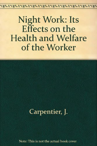 Night Work: Its Effects on the Health: Carpentier, J. and