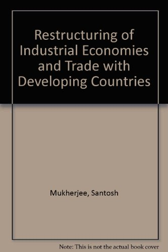 Restructuring of Industrial Economies and Trade with Developing Countries: Mukherjee, Santosh, ...