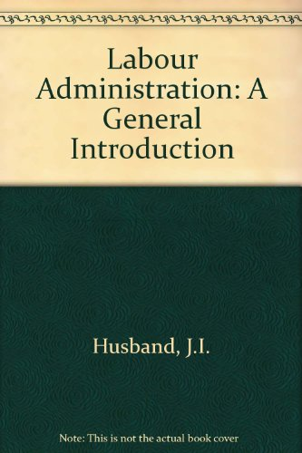Labour Administration: A General Introduction: Husband, J.I.