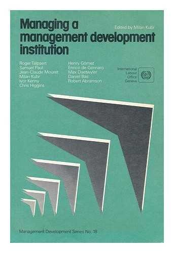 Managing a Management Development Institution (Management Development: Kubr, M