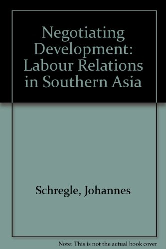 Negotiating Development: Labour Relations in Southern Asia: Johannes Schregle