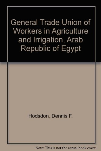 General Trade Union of Workers in Agriculture and Irrigation, Arab Republic of Egypt: Dennis F. ...