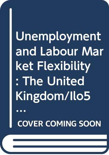 Unemployment and Labour Market Flexibility: The United Kingdom/Ilo573 - Standing, Guy