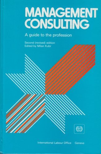 Management Consulting: A Guide to the Profession: Kubr, M (ed)