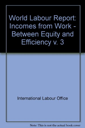 World Labour Report No. 3 : Incomes from Work: Between Equity and Efficiency