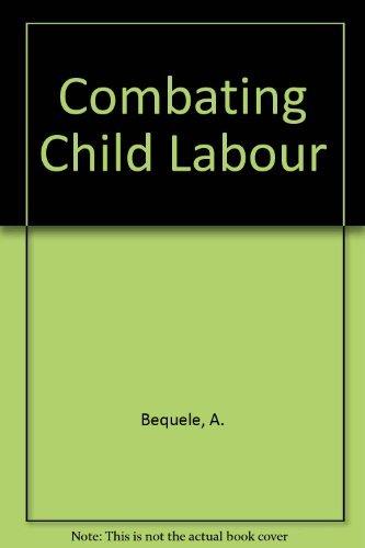 Combating Child Labour: Bequele, A.; Boyden, J.