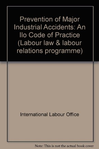 Prevention of Major Industrial Accidents: An Ilo: International Labour Office