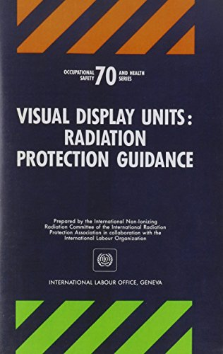 Visual Display Units Radiation Protection Guidance: Radiation: International Labour Organization