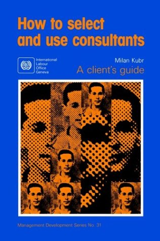How to select and use consultants: A Client's Guide (Management Development)