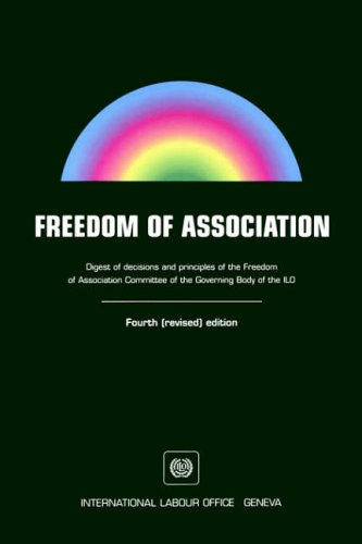 Freedom of Association. Digest of Decisions and Principles of the Freedom of Association Committee ...