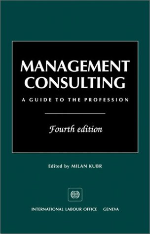 Management Consulting: A Guide to the Profession: Kubr, M.
