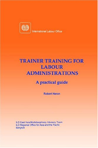 Trainer Training For Labour Administrations. A Practical: Robert Heron