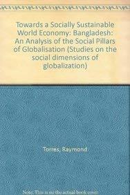Towards a Socially Sustainable World Economy: Bangladesh: An Analysis of the Social Pillars of ...