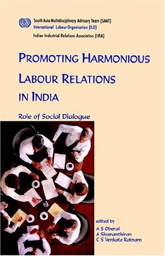 Promoting Harmonious Labour Relations in India. The: S. A. Oberai,