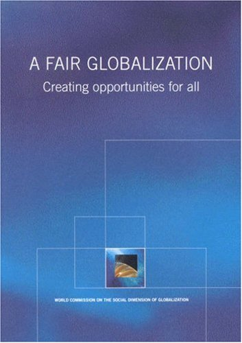 9789221154266: A Fair Globalization: Creating Opportunities for All