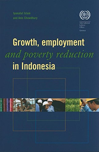 Growth, Employment, and Poverty Reduction in Indonesia: Islam, Iyanatul, Chowdhury, Anis