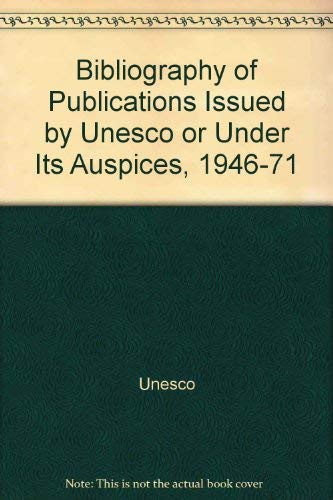 9789230010379: Bibliography of Publications Issued by UNESCO or Under Its Auspices: The First Twenty-Five Years, 1946-1971