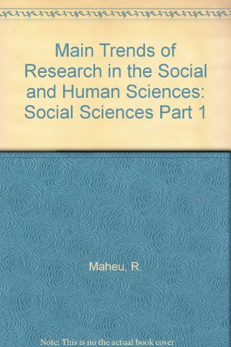 Main Trends of Research in the Social and Human Sciences: Social Sciences Part 1 Maheu, R.