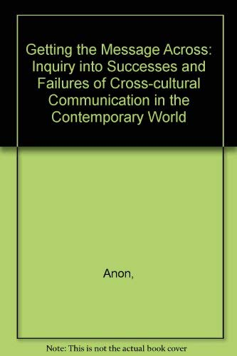 9789231012679: Getting the Message Across: Inquiry into Successes and Failures of Cross-cultural Communication in the Contemporary World