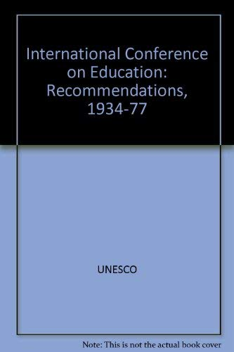 International Conference on Education: Recommendations, 1934-1977 (9789231016141) by UNESCO