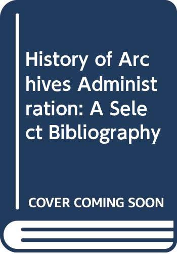 9789231016462: History of Archives Administration: A Select Bibliography (Documentation, libraries and archives)