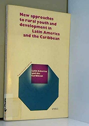 New Approaches to Rural Youth and Development in Latin America and the Caribbean. Based on Mtg Held...
