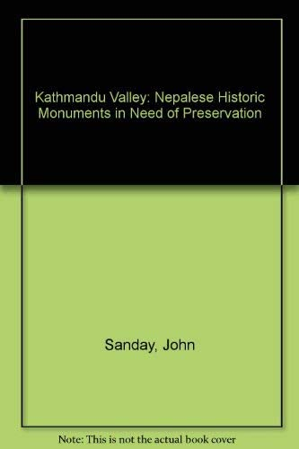Kathmandu Valley: Nepalese Historic Monuments in Need of Preservation: Sanday, John