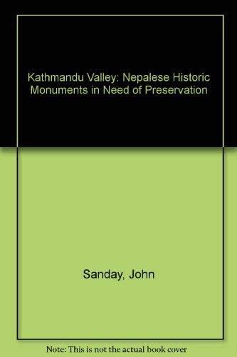Kathmandu Valley: Nepalese Historic Monuments in Need of Preservation: Sanday, John