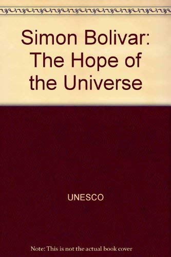 Simon Bolivar: The Hope of the Universe: Bolivar, Simon