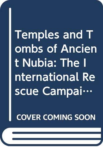 9789231023835: Temples and Tombs of Ancient Nubia: The International Rescue Campaign at Abu Simbel, Philae and Other Sites