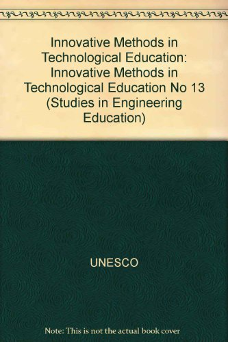 Innovative Methods in Technological Education (Studies in Engineering Education, No 13) (9789231026379) by UNESCO