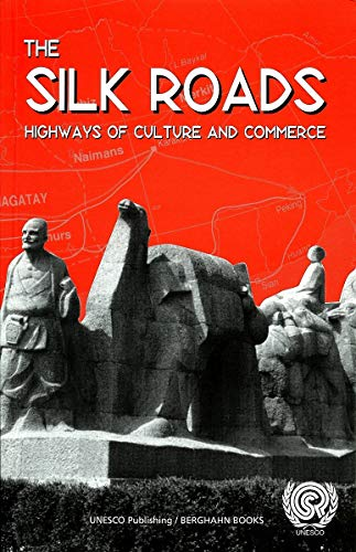 9789231036521: The Silk Roads: Highways of Culture and Commerce