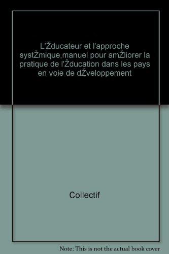 9789232012425: L'éducateur et l'approche systémique,manuel pour améliorer la pratique de l'éducation dans les pays en voie de développement