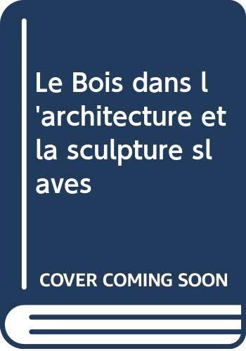 Le Bois dans l'architecture et la sculpture: Ryszkiewicz, Andrezej, Bocarov,