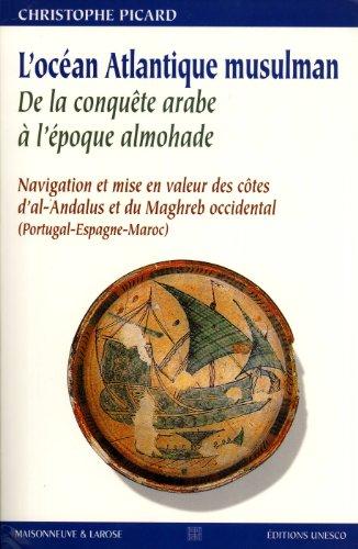 9789232034113: L'Océan Atlantique Musulman : De La Conquête Arabe à l'Époque Almohade, Navigation et Mise en Valeur des Côtes d'al-Andalus Et Du Maghreb Occidental, Portugal-Espagne-Maroc