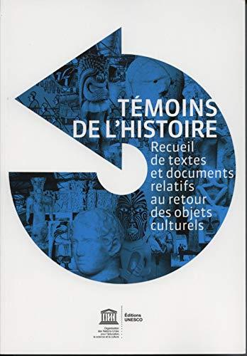 9789232041289: Temoins De L'histoire: Recueil De Textes Et Documents Relatifs Au Retour Des Objets Culturels