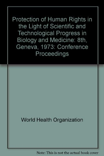 9789240560079: Protection of Human Rights in the Light of Scientific and Technological Progress in Biology and Medicine: 8th, Geneva, 1973: Conference Proceedings