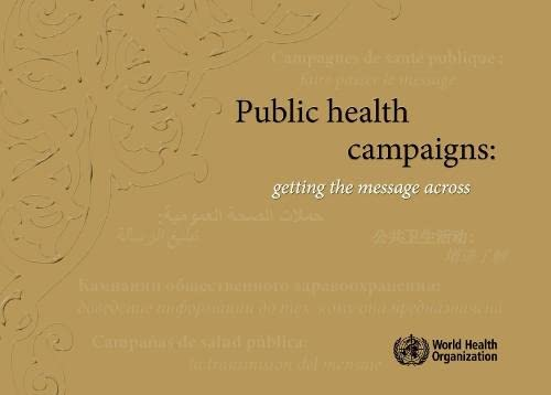 9789240560277: Public Health Campaigns: Getting the Message Across (Nonserial Publications)