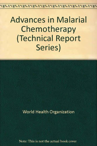 Advances in Malaria Chemotherapy : Report of a WHO Scientific Group, 1984: WHO Staff