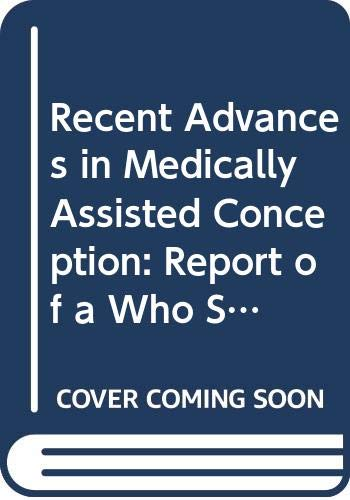 9789241208208: Recent Advances in Medically Assisted Conception: Report of a Who Scientific Group (Technical Report)