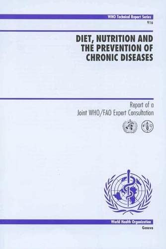 Diet, Nutrition and the Prevention of Chronic Diseases: Report of a Joint WHO/FAO Expert ...